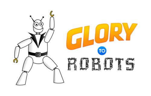 Glory to Robots